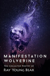 Manifestation Wolverine by Ray Young Bear