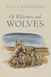 Of Wilderness and Wolves by Paul L. Errington