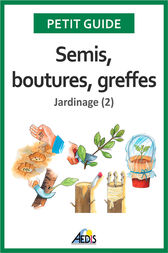 Semis, boutures, greffes by Petit Guide