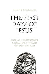 The First Days of Jesus by Andreas J. Köstenberger