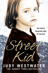 Street Kid: One Child's Desperate Fight for Survival by Judy Westwater