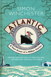 Atlantic: A Vast Ocean of a Million Stories by Simon Winchester