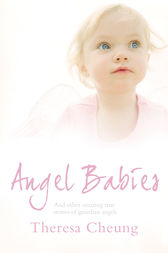 Angel Babies: And Other Amazing True Stories of Guardian Angels by Theresa Cheung