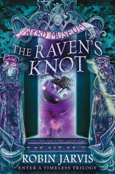 The Raven's Knot (Tales from the Wyrd Museum, Book 2) by Robin Jarvis
