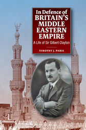 In Defence of Britain's Middle Eastern Empire by Timothy Paris