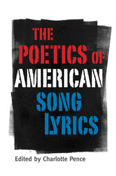 The Poetics of American Song Lyrics by Charlotte Pence