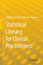 Statistical Literacy for Clinical Practitioners by William H. Holmes