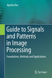 Guide to Signals and Patterns in Image Processing by Apurba Das