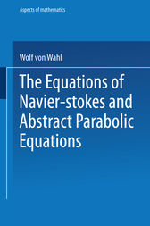 The Equations of Navier-Stokes and Abstract Parabolic Equations by Wolf von Wahl