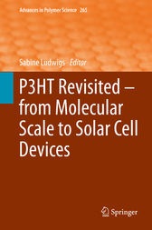 P3HT Revisited – From Molecular Scale to Solar Cell Devices by Sabine Ludwigs
