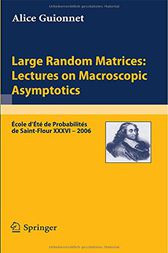 Large Random Matrices: Lectures on Macroscopic Asymptotics by Alice Guionnet