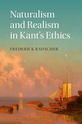 Naturalism and Realism in Kant's Ethics by Frederick Rauscher