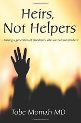 Heirs, Not Helpers by Tobe Momah