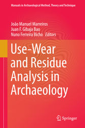 Use-Wear and Residue Analysis in Archaeology by João Manuel Marreiros