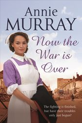 Now The War Is Over by Annie Murray