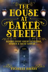 The House at Baker Street: Book 1 by Michelle Birkby