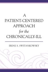 A Patient-Centered Approach for the Chronically-Ill by Irene S. Switankowsky