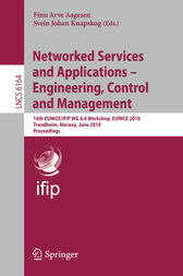 Networked Services and Applications - Engineering, Control and Management: 16th EUNICE/IFIP WG 6.6 Workshop, EUNICE 2010, Trondheim, Norway, June 28-30, 2010, Proceedings