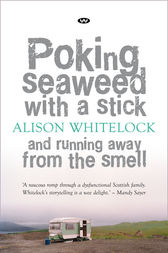 Poking Seaweed with a Stick and Running Away from the Smell by Alison Whitelock