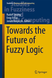 Towards the Future of Fuzzy Logic by Rudolf Seising