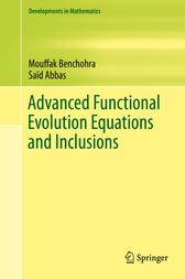 Advanced Functional Evolution Equations and Inclusions by Saïd Abbas