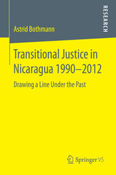 Transitional Justice in Nicaragua 1990–2012 by Astrid Bothmann