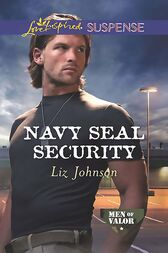 Navy Seal Security (Mills & Boon Love Inspired Suspense) (Men of Valor, Book 4) by Liz Johnson