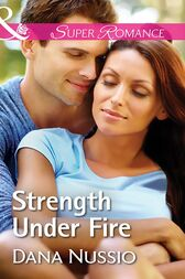 Strength Under Fire (Mills & Boon Superromance) (True Blue, Book 1) by Dana Nussio