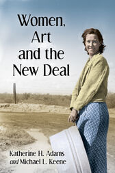 Women, Art and the New Deal by Katherine H. Adams
