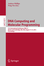 DNA Computing and Molecular Programming: 21st International Conference, DNA 21, Boston and Cambridge, MA, USA, August 17-21, 2015. Proceedings