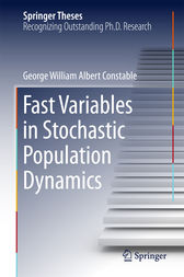 Fast Variables in Stochastic Population Dynamics by George William Albert Constable