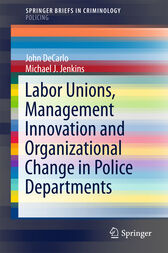 Labor Unions, Management Innovation and Organizational Change in Police Departments by John DeCarlo