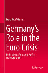 Germany's Role in the Euro Crisis by Franz-Josef Meiers