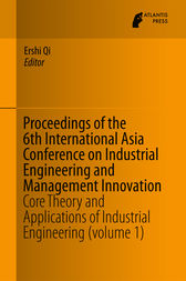 Proceedings of the 6th International Asia Conference on Industrial Engineering and Management Innovation by Ershi Qi