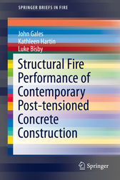 Structural Fire Performance of Contemporary Post-tensioned Concrete Construction by John Gales
