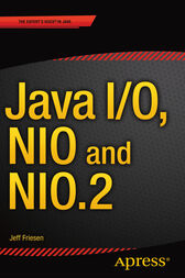 Java I/O, NIO and NIO.2 by JEFF FRIESEN