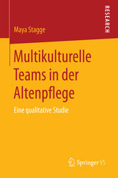 Multikulturelle Teams in der Altenpflege by Maya Stagge