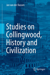 Studies on Collingwood, History and Civilization by Jan van der Dussen