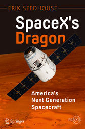 SpaceX's Dragon: America's Next Generation Spacecraft by Erik Seedhouse