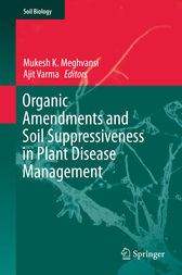Organic Amendments and Soil Suppressiveness in Plant Disease Management by Mukesh K. Meghvansi