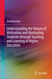Understanding the Nature of Motivation and Motivating Students through Teaching and Learning in Higher Education by David Kember