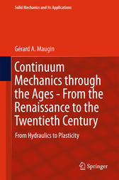 Continuum Mechanics through the Ages - From the Renaissance to the Twentieth Century by Gérard A. Maugin