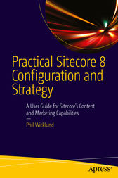 Practical Sitecore 8 Configuration and Strategy by Phillip Wicklund