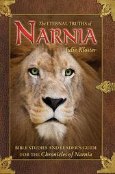 The Eternal Truths of Narnia by Julie Kloster