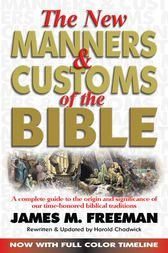 The New Manners and Customs of The Bible by James M. Freeman