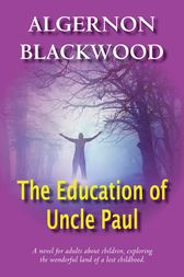 The Education Of Uncle Paul by Algernon Blackwood