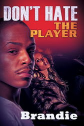 Don't Hate The Player by Brandie