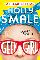 Sunny Side Up (Geek Girl Special, Book 2) by Holly Smale