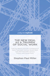 The New Deal as a Triumph of Social Work by Stephen Paul Miller