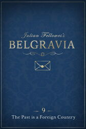Julian Fellowes's Belgravia Episode 9: The Past is a Foreign Country by Julian Fellowes
